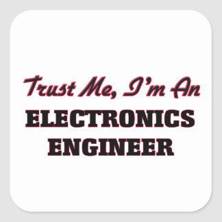 Trust me I'm an Electronics Engineer Square Sticker