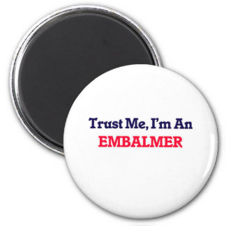 Trust me, I'm an Embalmer 6 Cm Round Magnet