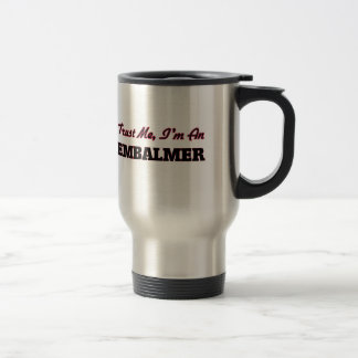 Trust me I'm an Embalmer Travel Mug