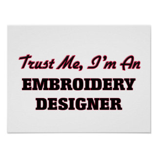 Trust me I'm an Embroidery Designer Poster