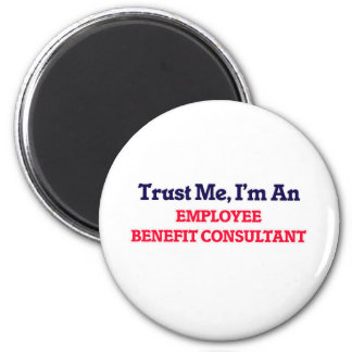 Trust me, I'm an Employee Benefit Consultant 6 Cm Round Magnet