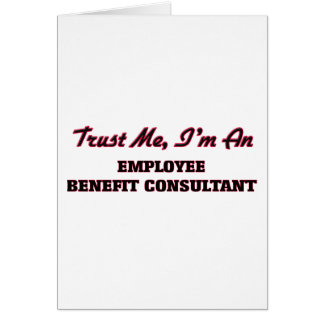 Trust me I'm an Employee Benefit Consultant Greeting Card