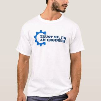 trust me im an engineer T-Shirt