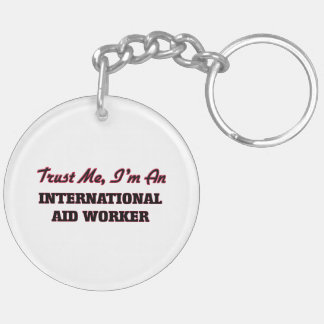 Trust me I'm an International Aid Worker Acrylic Key Chains