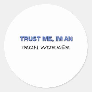 Trust Me I'm an Iron Worker Classic Round Sticker