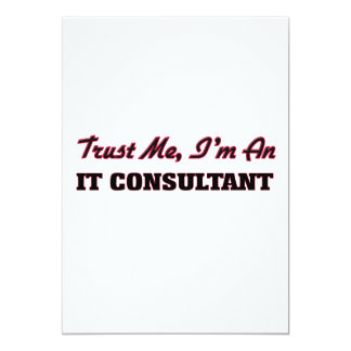 "Trust me I'm an It Consultant 5"" X 7"" Invitation Card"