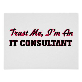 Trust me I'm an It Consultant Posters