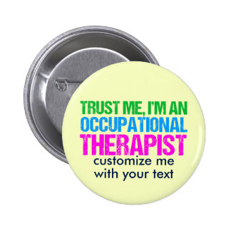 Trust Me, I'm an Occupational Therapist 6 Cm Round Badge