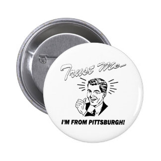 Trust Me I'm From Pittsburgh 6 Cm Round Badge