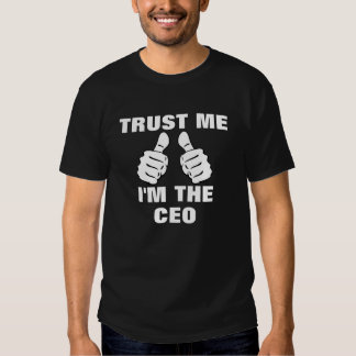Trust Me I'm The CEO T-shirt