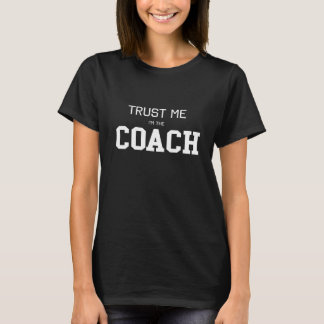 Trust Me Im The Coach T-Shirt