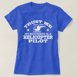 Trust Me My Boyfriend Is A Helicopter Pilot T-Shirt