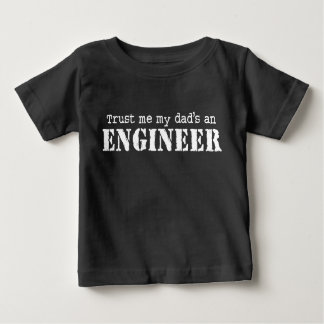 Trust Me My Dad's an Engineer Baby T-Shirt