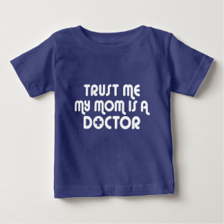 Trust Me My Mom is a Doctor Baby T-Shirt