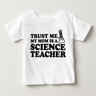 Trust Me My Mom is a Science Teacher Baby T-Shirt