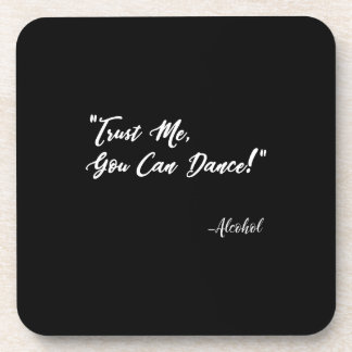 Trust Me You Can Dance - Alcohol Coaster