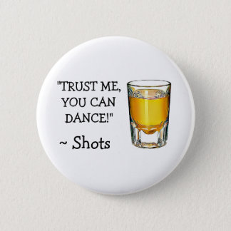 Trust Me You can Dance, Alcohol Humor Button