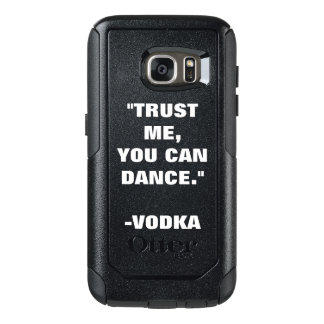 Trust Me You Can Dance - Alcohol OtterBox Samsung Galaxy S7 Case