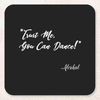 Trust Me You Can Dance - Alcohol Square Paper Coaster