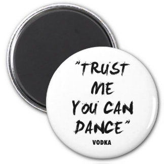 Trust Me You Can Dance - Vodka 6 Cm Round Magnet