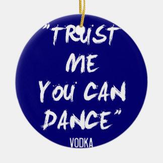 Trust Me You Can Dance - Vodka Round Ceramic Decoration