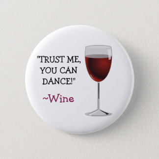 Trust Me You can Dance, Wine Humor Button