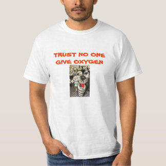 TRUST NO ONE GIVE OXYGEN 2 T-Shirt