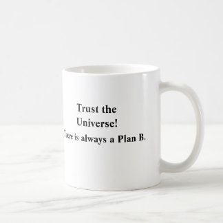 Trust the Universe!, There is always a Plan B. Coffee Mug