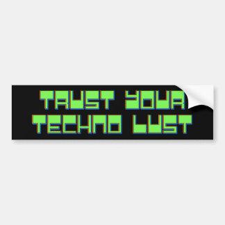 Trust Your Techno Lust Bumper Sticker