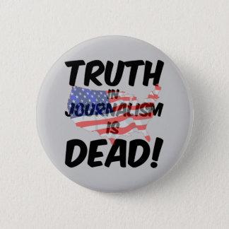 truth in journalism is dead 6 cm round badge
