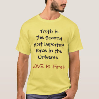 Truth is The Second Most Important Force ... Shirt
