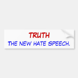 TRUTH, The new hate speech. Bumper Sticker