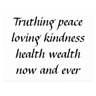 Truthing peace loving kindness health wealth no... postcard