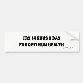 TRY 14 HUGS A DAY FOR OPTIMUM HEALTH BUMPER STICKER