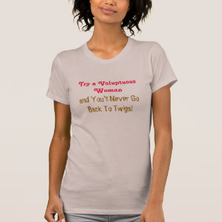 Try a Voluptuous Woman, and You'll Never GoBack... T-Shirt