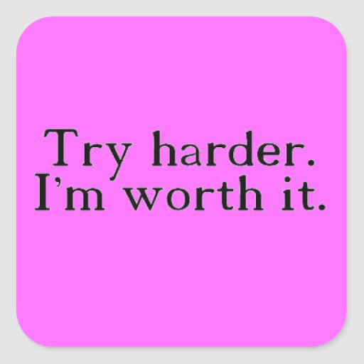 TRY HARDER I'M WORTH IT CHEEKY SAYINGS FLIRTING SQUARE STICKER