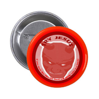 Try Jesus If you don t like Him the devil will Button