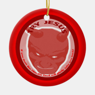 Try Jesus. If you don't like Him the Devil will.. Christmas Tree Ornament