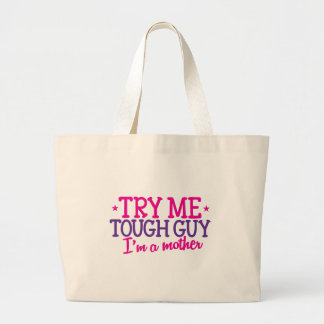 Try me TOUGH GUY I'm a MOTHER! Large Tote Bag
