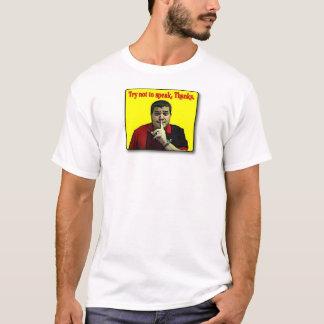 Try not to speak. T-Shirt