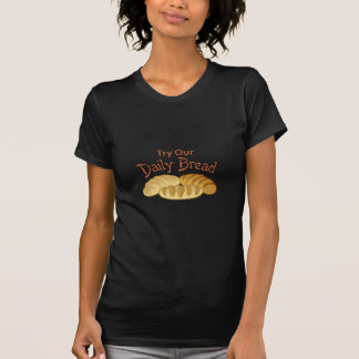 TRY OUR DAILY BREAD T-Shirt