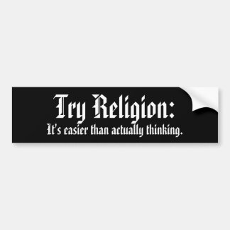 Try Religion:, It's easier than actually thinking. Bumper Sticker