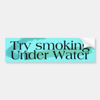 Try Smoking Under Water Bumper Sticker
