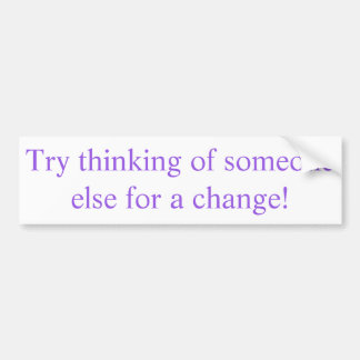 Try thinking of someone else for a change! sticker