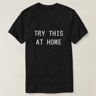 TRY THIS AT HOME T-Shirt