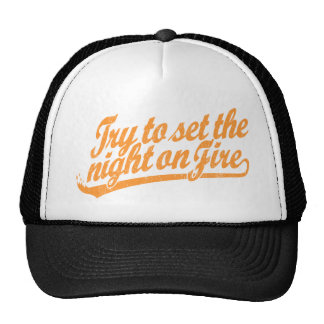 Try to set the night on fire hats