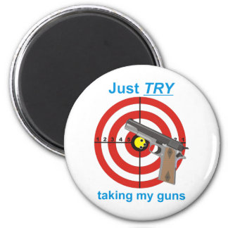 Try to take my guns 6 cm round magnet
