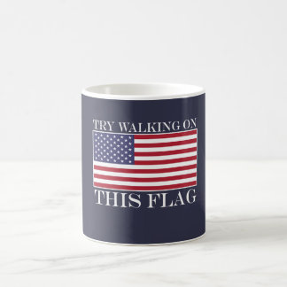 TRY WALKING ON THIS FLAG! COFFEE MUG