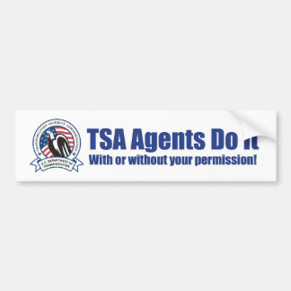 TSA Agents Do It (With or Without YOUR Permission) Bumper Sticker