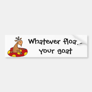 TU- Funny Whatever Floats Your Goat Cartoon Bumper Sticker